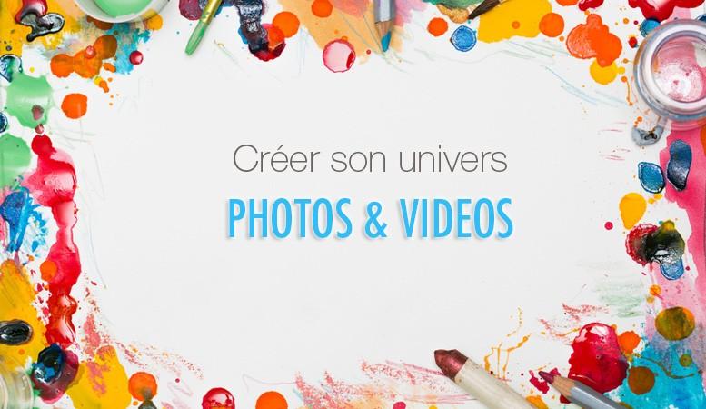 Créer son univers Photos et Vidéos